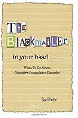 By Sue Breton The Blackmailer in Your Head: What To Do About Obsessive Compulsive Disorder (1st Edition) [Paperback] Paperback