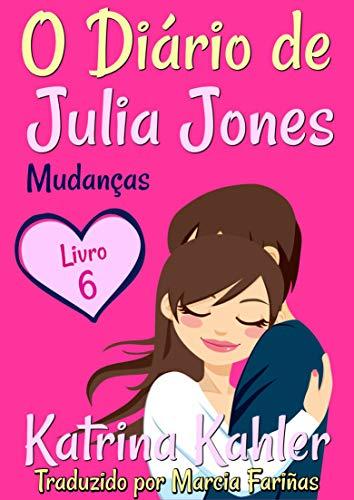 O Diário de Julia Jones - Livro 6 - Mudanças (Portuguese Edition)