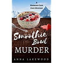 Smoothie Bowl Murder (Harmony Cafe Cozy Mystery Book 2) (English Edition)