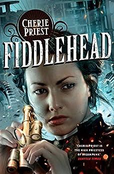 Fiddlehead (The Clockwork Century Book 5) by [Priest, Cherie]