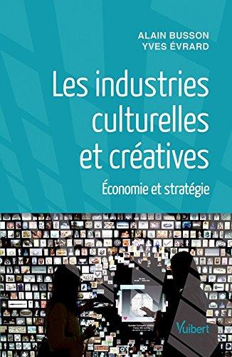 Les industries culturelles et créatives: Economie et stratégie (Référence Management) par Yves Evrard