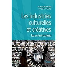 Les industries culturelles et créatives: Economie et stratégie