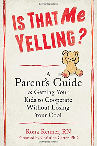 is-that-me-yelling-a-parents-guide-to-getting-your-kids-to-cooperate-without-losing-your-cool