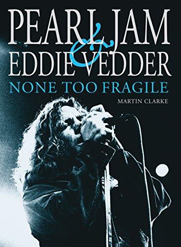 Pearl Jam and Eddie Vedder: None Too Fragile par Martin Clarke