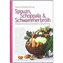 Spouzn, Schoppala & Schwammerbröih: Althergebrachte und neue Oberpfälzer Küchengeheimnisse von Roswitha Scheidler (September 2010) Gebundene Ausgabe