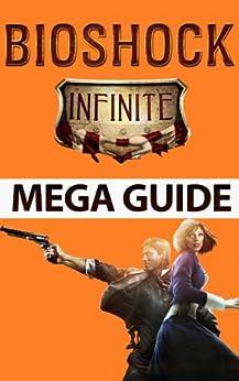 Bioshock Infinite Mega Guide: Codes, Tips, Tricks, and Complete Walkthrough (English Edition) par [Apps, Dogwood]
