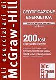 Certificazione energetica. 200 test con soluzioni ragionate