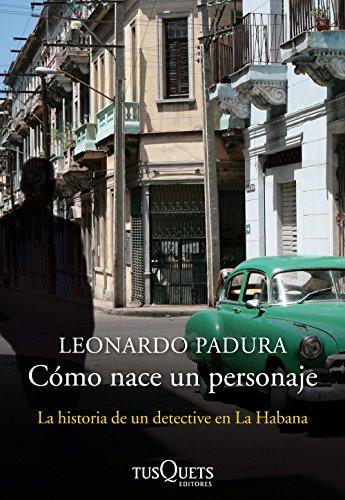 Cómo nace un personaje: La historia de un detective en La Habana por Leonardo Padura