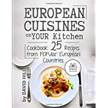European cuisines on your kitchen: Cookbook: 25 recipes from popular European countries.