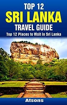 Top 12 Places to Visit in Sri Lanka - Top 12 Sri Lanka Travel Guide (Includes Sigiriya, Kandy, Yala National Park, Galle, Colombo, & More) (English Edition) di [Atsons]