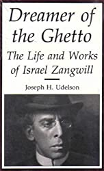 Dreamer of the Ghetto: The Life and Works of Israel Zangwill (Judaic Studies) by Joseph H. Udelson (1990-08-31)