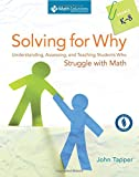 Solving for Why, Grades K-8: Understanding, Assessing, and Teaching Students Who Struggle with Math
