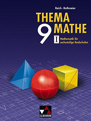 Thema Mathe / Mathematik für sechsstufige Realschulen: Thema Mathe / Thema Mathe 9/I: Mathematik für sechsstufige Realschulen