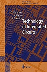 Technology of Integrated Circuits (Springer Series in Advanced Microelectronics) by D. Widmann (2000-07-06)