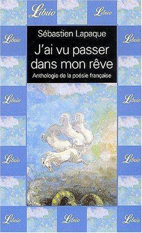 J'ai vu passer dans mon rêve. : Anthologie de la poésie française