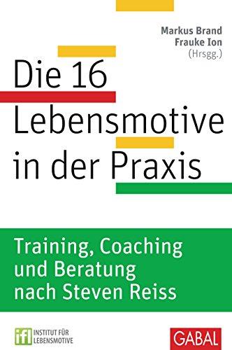 Die 16 Lebensmotive in der Praxis: Training, Coaching und Beratung nach Steven Reiss Training, Coaching und Beratung nach Steven Reiss (Dein Erfolg) (German Edition)