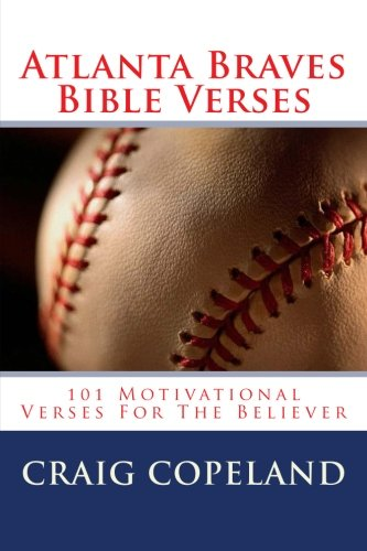 Atlanta Braves Bible Verses: 101 Motivational Verses For The Believer (The Believer Series) por Craig Copeland