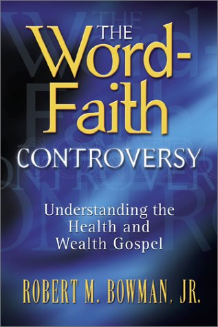 The Word-Faith Controversy: Understanding the Health and Wealth Gospel por Bowman Jr