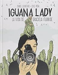 Iguana Lady. La vida de Graciela Iturbide. par Isabel Quintero