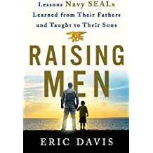 Raising Men: From Fathers to Sons - Life Lessons from Navy Seal Training