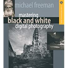 Mastering Black and White Digital Photography (Lark Photography Book)
