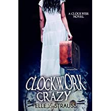 CLOCKWORK CRAZY: A Young Adult Time Travel Romance (The Clockwise Collection Book 5) (English Edition)