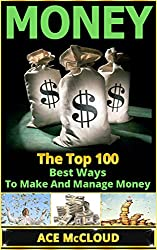 Money: The Top 100 Best Ways To Make And Manage Money (Money, Making Money, Make Money, Money Management, Personal Finance) (English Edition)
