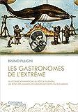 Les gastronomes de l'extrême : Du potage de hannetons au rôti de balaineau, les repas des grands voyageurs racontés par eux-mêmes