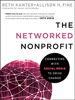 The Networked Nonprofit: Connecting with Social Media to Drive Change by [Kanter, Beth, Fine, Allison]