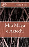 Scarica Libro Miti Maya e Aztechi (PDF,EPUB,MOBI) Online Italiano Gratis