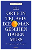 111 Orte in Tel Aviv, die man gesehen haben muss: Reiseführer - Andrea Livnat