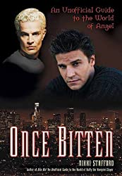 Once Bitten: An Unofficial Guide to the World of Angel by Nikki Stafford (2004-10-01)