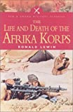 The Life and Death of the Afrika Korps (Pen & Sword Military Classics)