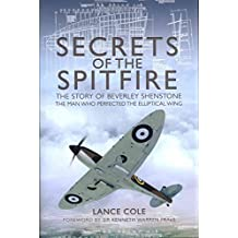 [Secrets of the Spitfire: The Story of Beverley Shenstone, the Man Who Perfected the Elliptical Wing] (By: Lance Cole) [published: August, 2012]