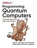 Programming Quantum Computers: Essential Algorithms and Code Samples...