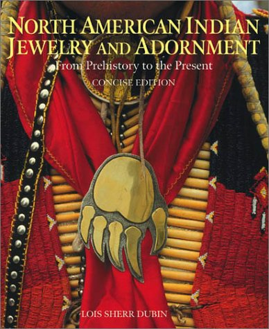 North American Indian Jewelry and Adornment: From Prehistory to the Present