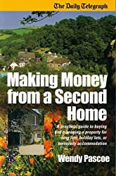 Making Money From A Second Home: A Practical Guide to Buying and Managing a Property for Long Lets, Holiday Lets, or University Accommodation (Daily Telegraph)