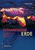 Gefahrenzone Erde. Vulkanausbrüche - Erdbeben - Tsunamis - Felix Frank
