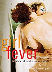 Girl Fever: 69 Stories of Sudden Sex for Lesbians (English Edition)