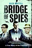 Bridge of Spies: Written by Giles Whittell, 2011 Edition, (First Edition) Publisher: Simon & Schuster [Hardcover]