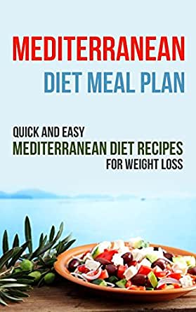 Mediterranean Diet Meal Plan: Quick and Easy Mediterranean ...