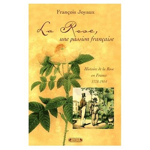 La rose, une passion française : histoire de la rose en France 1778-1914