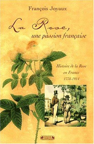 La rose, une passion française : histoire de la rose en France 1778-1914 par François Joyaux