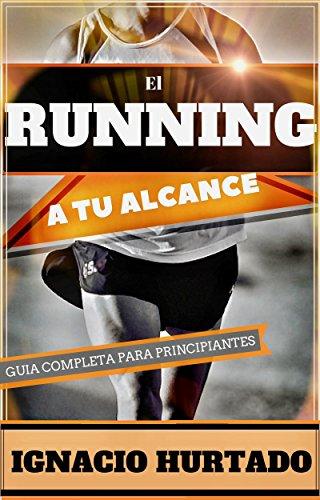 El running a tu alcance: Guía completa para principiantes por Ignacio Hurtado Ramírez