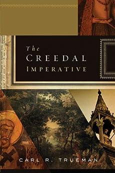 The Creedal Imperative von [Trueman, Carl R.]