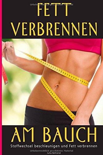 Fett verbrennen am Bauch: Abnehmen, Abnehmen für Frauen, Stoffwechsel beschleunigen, Stoffwechsel Diät, Six Pack, Traumfigur, Gewichtserfolg (Fett ... Diät, Traumfigur, Gewichtserfo, Band 1)
