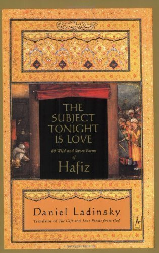 The Subject Tonight is Love: 60 Wild and Sweet Poems of Hafiz (Compass) Reprint Edition (2003)