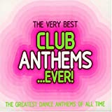 The Very Best Club Anthems...Ever