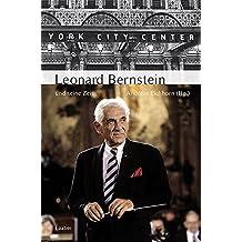 Leonard Bernstein und seine Zeit (Große Komponisten und ihre Zeit)