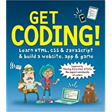 Get Coding! Learn HTML, CSS, and JavaScript and Build a Website, App, and Game: Learn HTML, CSS & JavaScript & Build a Website, App & Game